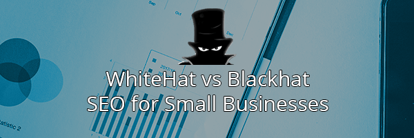 Whitehat Vs Blackhat SEO For Small Businesses - What's better?