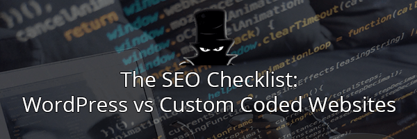 The Complete SEO Checklist: WordPress Websites Or Custom Code For SEO?