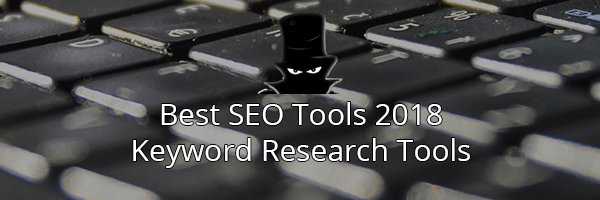 The Best SEO Tools in 2018: Keyword Research Tools