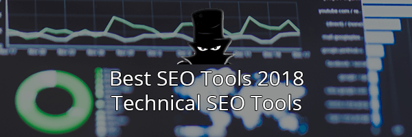 The Best SEO Tools in 2018: Technical SEO