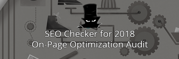 SEO Checker for 2018: On-Page Optimization Audit Guidelines