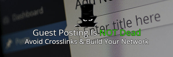 Link Building for SEO - Guest Posting Is Not Dead!