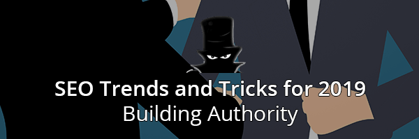 SEO Trends and Tricks for 2019 Building Authority