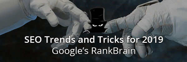 SEO Trends and Tricks for 2019 Google RankBrain