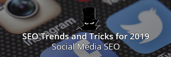 SEO Trends and Tricks for 2019 Social Media SEO