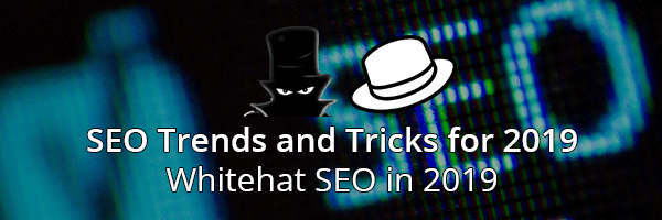 SEO Trends and Tricks for 2019: Whitehat SEO