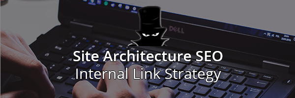 Site Architecture SEO & Internal Links