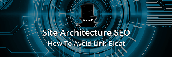 Site Architecture SEO Avoiding Link Bloat