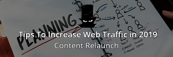 Relaunch Your Content To Increase Web Traffic In 2019