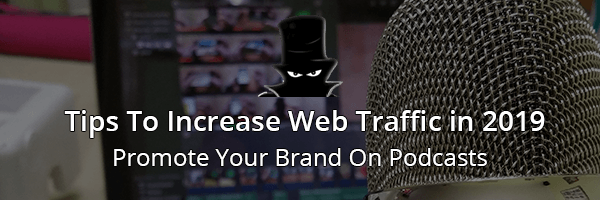 Increase Web Traffic In 2019 With Podcasts
