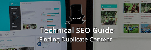 Technical SEO Guide: Finding Duplicate Content