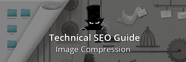 Technical SEO Guide: Image Compression For Loading Times
