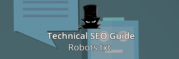 Technical SEO Guide: Robots.Txt