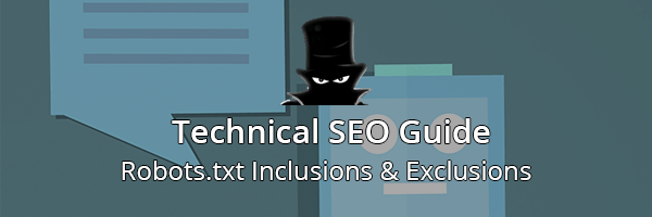 Technical SEO Guide: Robots.txt Inclusions And Exclusions