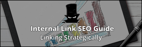 Definitive Internal Link SEO Guide 2019: Linking Strategically