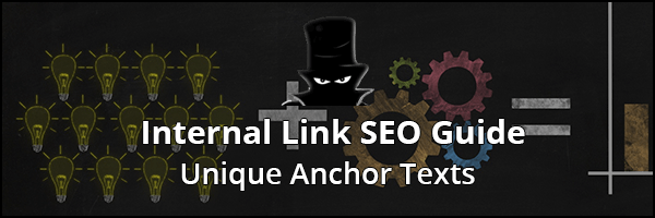Definitive Internal Link SEO Guide 2019: Unique Anchor Texts