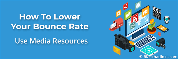 How To Lower Your Bounce Rate: Use Media Resources