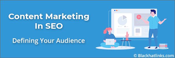 Content Marketing in SEO: Defining your Audience