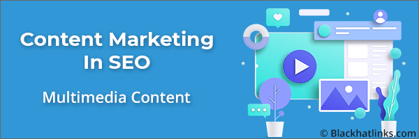 Content Marketing in SEO: Multimedia Content