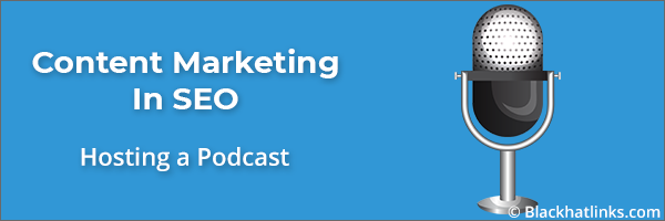 Content Marketing in SEO: Hosting a Podcast