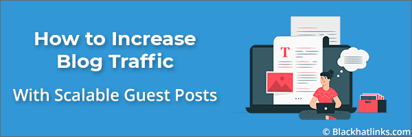 How to Increase Blog Traffic with Scalable Guest Posts