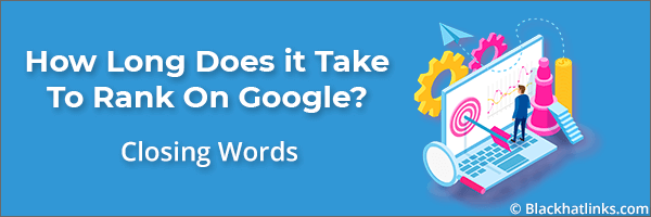 How Long to Rank in Google: Final Words